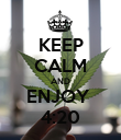KEEP CALM AND ENJOY  4:20 - Personalised Poster large
