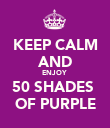 KEEP CALM AND ENJOY  50 SHADES  OF PURPLE - Personalised Poster large