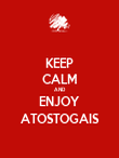 KEEP CALM AND ENJOY ATOSTOGAIS - Personalised Poster large