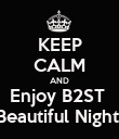 KEEP CALM AND Enjoy B2ST  Beautiful Night  - Personalised Poster large