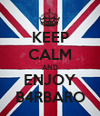 KEEP CALM AND ENJOY B4RBARO - Personalised Poster large