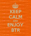 KEEP CALM AND ENJOY BTR - Personalised Poster large