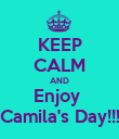 KEEP CALM AND Enjoy  Camila's Day!!! - Personalised Poster large