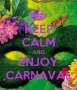 KEEP CALM AND ENJOY CARNAVAL - Personalised Poster large