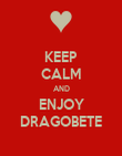 KEEP CALM AND ENJOY DRAGOBETE - Personalised Poster large
