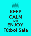 KEEP CALM AND ENJOY Fútbol Sala - Personalised Poster large