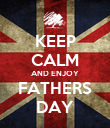 KEEP CALM AND ENJOY FATHERS DAY - Personalised Poster large