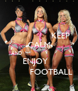 KEEP CALM AND                                 ENJOY                FOOTBALL - Personalised Poster large
