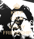 KEEP CALM AND ENJOY FRIENDSHIP - Personalised Poster large