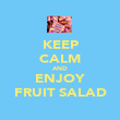 KEEP CALM AND ENJOY FRUIT SALAD - Personalised Poster large