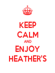 KEEP CALM AND ENJOY HEATHER'S - Personalised Poster large