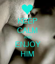 KEEP CALM AND ENJOY HIM - Personalised Poster large