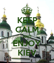 KEEP CALM AND ENJOY KIEV - Personalised Poster large