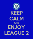 KEEP CALM AND ENJOY LEAGUE 2 - Personalised Poster large