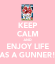 KEEP CALM AND ENJOY LIFE AS A GUNNER! - Personalised Poster large