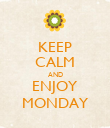 KEEP CALM AND ENJOY MONDAY - Personalised Poster large