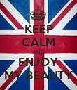 KEEP CALM AND ENJOY MY BEAUTY - Personalised Poster large