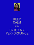 KEEP CALM AND ENJOY MY PERFORMANCE - Personalised Poster large