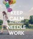 KEEP CALM AND ENJOY NEEDLE WORK - Personalised Poster large
