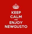 KEEP CALM AND ENJOY NEWGUSTO - Personalised Poster large