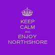 KEEP CALM AND ENJOY NORTHSHORE - Personalised Poster large