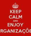 KEEP CALM AND ENJOY ORGANIZAÇÕES - Personalised Poster large