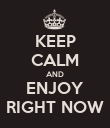 KEEP CALM AND ENJOY RIGHT NOW - Personalised Poster large