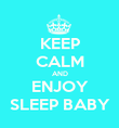 KEEP CALM AND ENJOY SLEEP BABY - Personalised Poster large