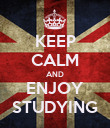 KEEP CALM AND ENJOY STUDYING - Personalised Poster large