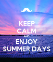 KEEP CALM AND ENJOY SUMMER DAYS - Personalised Poster large