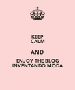 KEEP CALM AND ENJOY THE BLOG INVENTANDO MODA - Personalised Poster large