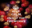KEEP CALM AND ENJOY THE FIREWORKS - Personalised Poster large