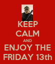 KEEP CALM AND ENJOY THE FRIDAY 13th - Personalised Poster large