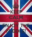 KEEP CALM AND ENJOY THE FUDDLE! - Personalised Poster large