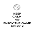 KEEP CALM AND ENJOY THE GAME ON 2012 - Personalised Poster large