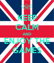 KEEP CALM AND ENJOY THE GAMES - Personalised Poster large