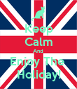 Keep Calm And  Enjoy The  Holiday! - Personalised Poster large