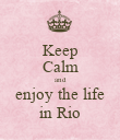 Keep Calm and enjoy the life in Rio - Personalised Poster large