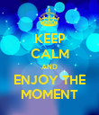KEEP CALM AND ENJOY THE MOMENT - Personalised Poster large