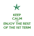 KEEP CALM AND ENJOY THE REST OF THE 1ST TERM - Personalised Poster large