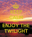 KEEP CALM AND ENJOY THE TWILIGHT - Personalised Poster large