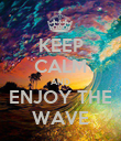 KEEP CALM AND ENJOY THE WAVE - Personalised Poster large
