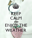 KEEP CALM AND ENJOY THE WEATHER - Personalised Poster large