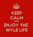 KEEP CALM AND ENJOY THE  WYLE LIFE - Personalised Poster large