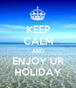 KEEP CALM AND ENJOY UR HOLIDAY - Personalised Poster large