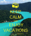 KEEP CALM AND  ENJOY VACATIONS - Personalised Poster large