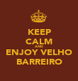KEEP CALM AND ENJOY VELHO BARREIRO - Personalised Poster large