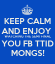 KEEP CALM AND ENJOY  WATCHING THE SEMI FINAL ON TV YOU FB TTID COYS  MONGS! - Personalised Poster large