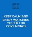 KEEP CALM AND ENJOY WATCHING THE SEMI FINAL ON TV YOU FB TTID COYS MONGS - Personalised Poster large