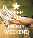 KEEP CALM AND ENJOY WEEKEND - Personalised Poster large